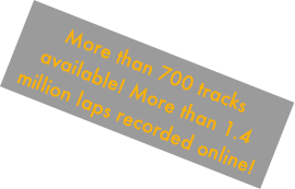 More than 700 tracks available! More than 1.4 million laps recorded online!